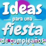 Ideas para una fiesta de cumpleaños